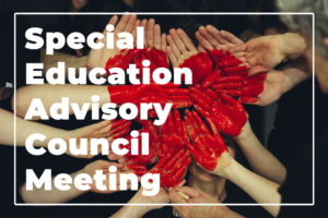 Special Education Advisory Council Meeting